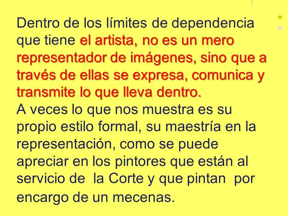 Dentro de los límites de dependencia que tiene el artista, no es un mero representador de imágenes, sino que a través de ellas se expresa, comunica y transmite lo que lleva dentro.