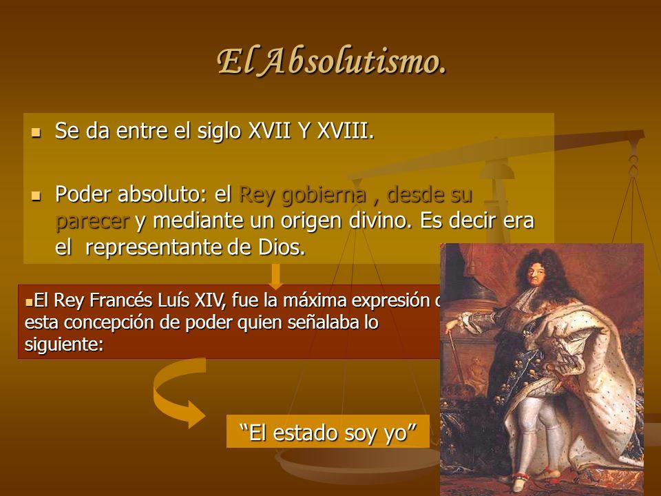 El Absolutismo. Se da entre el siglo XVII Y XVIII.