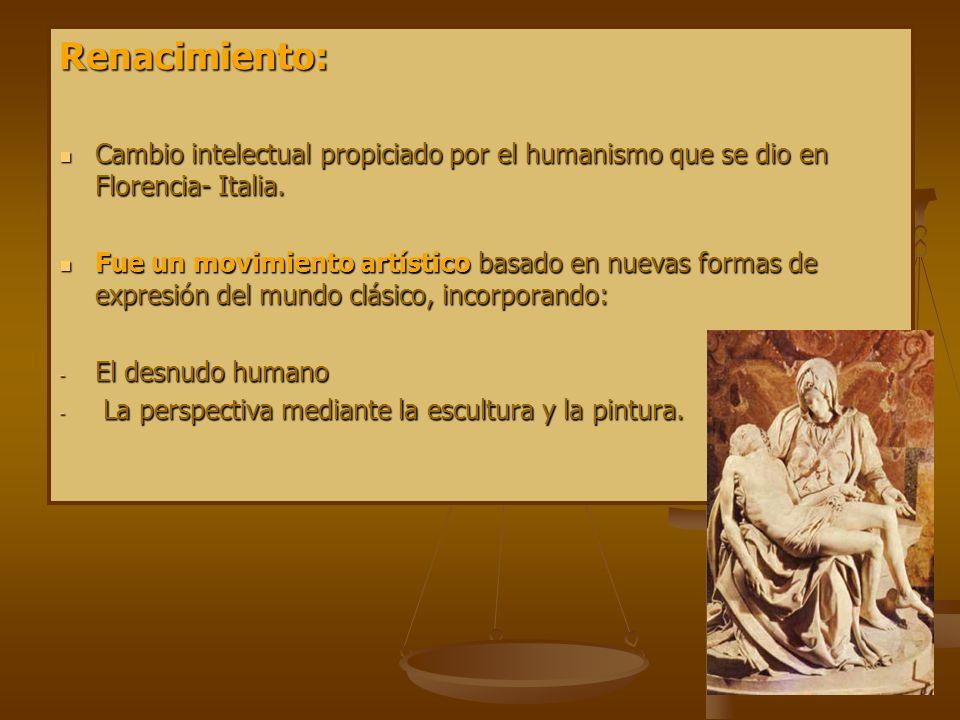Renacimiento: Cambio intelectual propiciado por el humanismo que se dio en Florencia- Italia.
