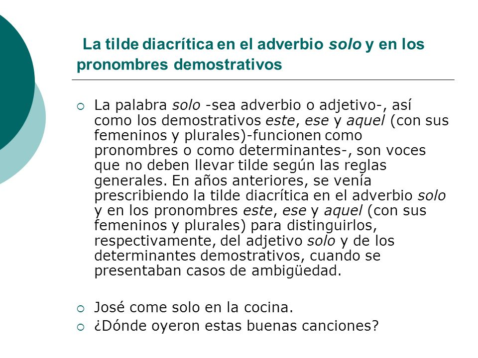 La tilde diacrítica en el adverbio solo y en los pronombres demostrativos