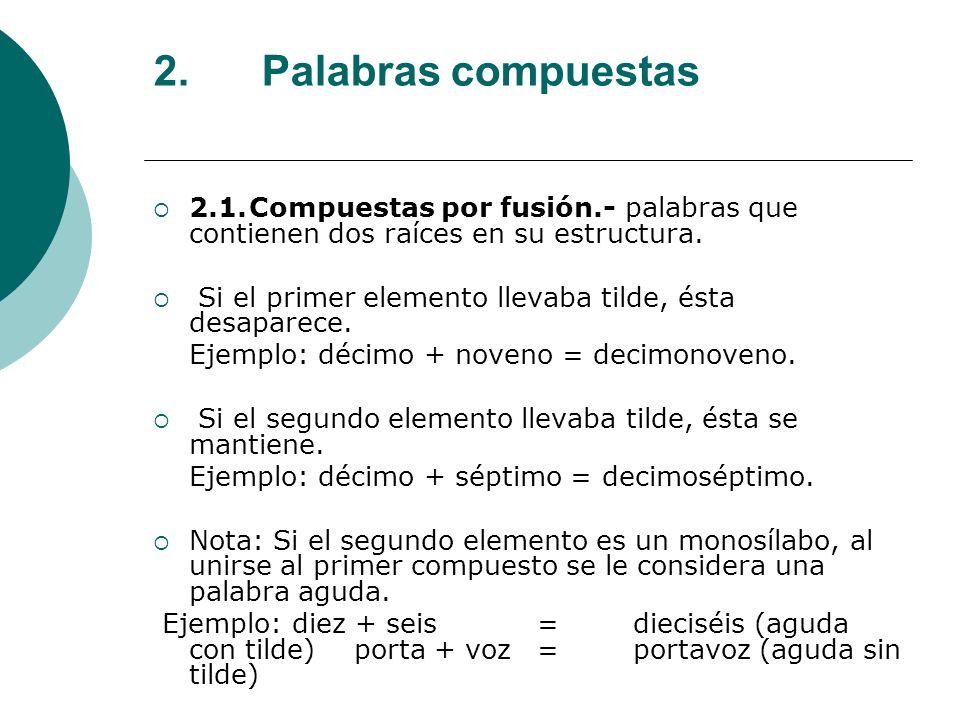 2. Palabras compuestas 2.1. Compuestas por fusión.- palabras que contienen dos raíces en su estructura.