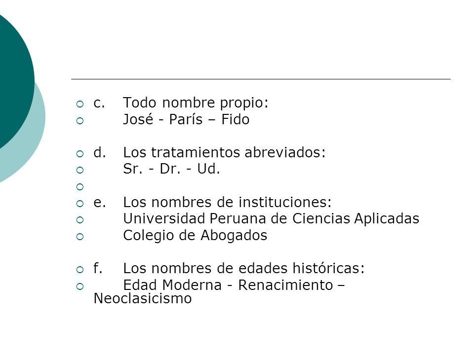 c. Todo nombre propio:José - París – Fido. d. Los tratamientos abreviados: Sr. - Dr. - Ud. e. Los nombres de instituciones: