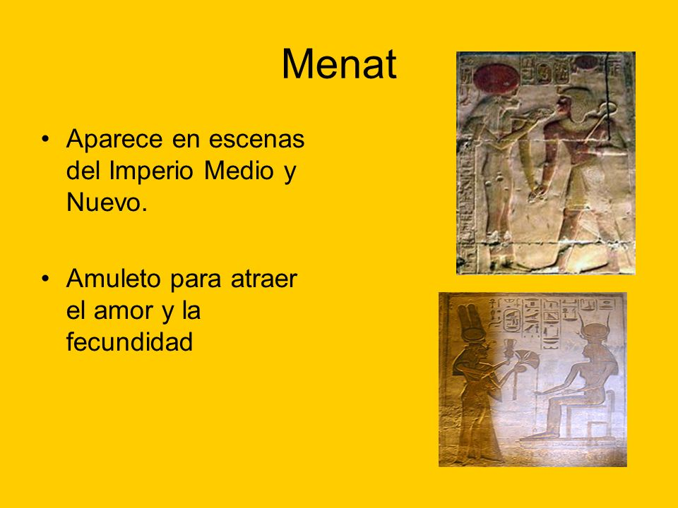 Menat Aparece en escenas del Imperio Medio y Nuevo.