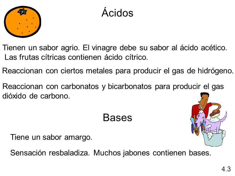 Ácidos Tienen un sabor agrio. El vinagre debe su sabor al ácido acético. Las frutas cítricas contienen ácido cítrico.