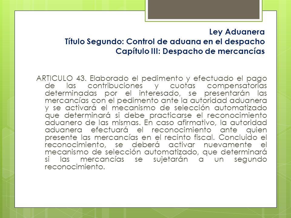 Ley Aduanera Título Segundo: Control de aduana en el despacho Capítulo III: Despacho de mercancías