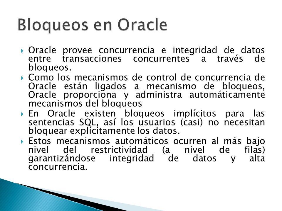 Bloqueos en Oracle Oracle provee concurrencia e integridad de datos entre transacciones concurrentes a través de bloqueos.