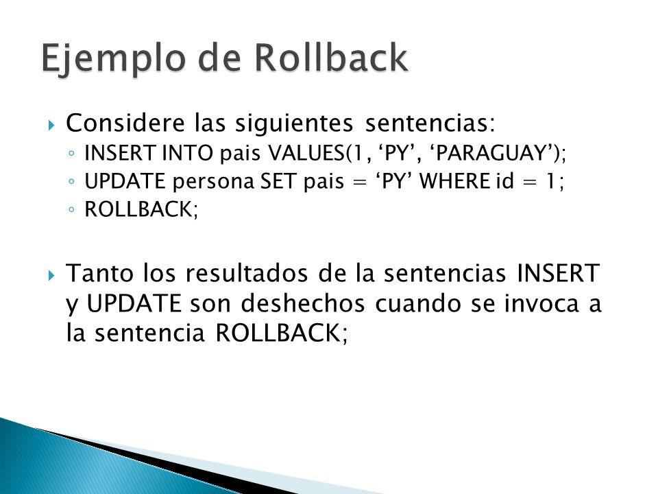 Ejemplo de Rollback Considere las siguientes sentencias: