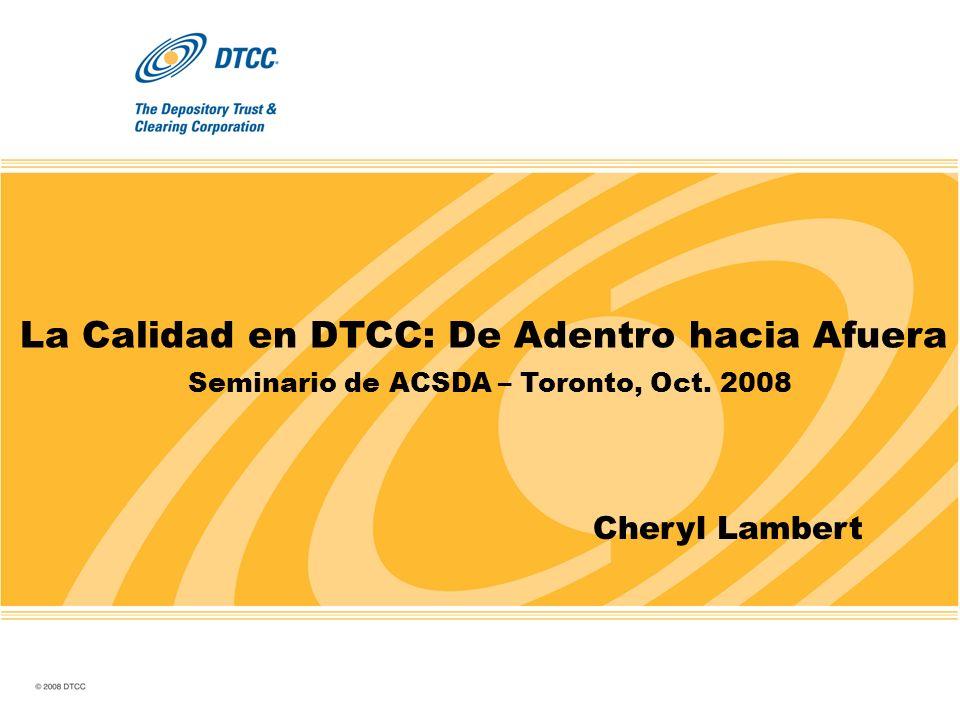 La Calidad en DTCC: De Adentro hacia Afuera Seminario de ACSDA – Toronto, Oct. 2008