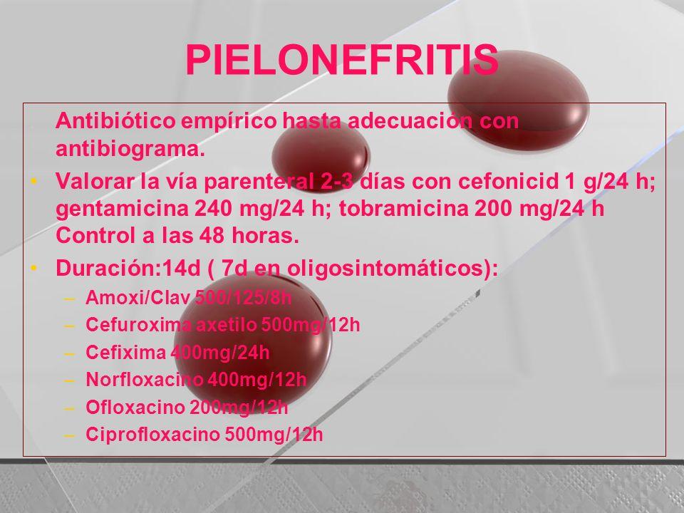 PIELONEFRITIS . Antibiótico empírico hasta adecuación con antibiograma.
