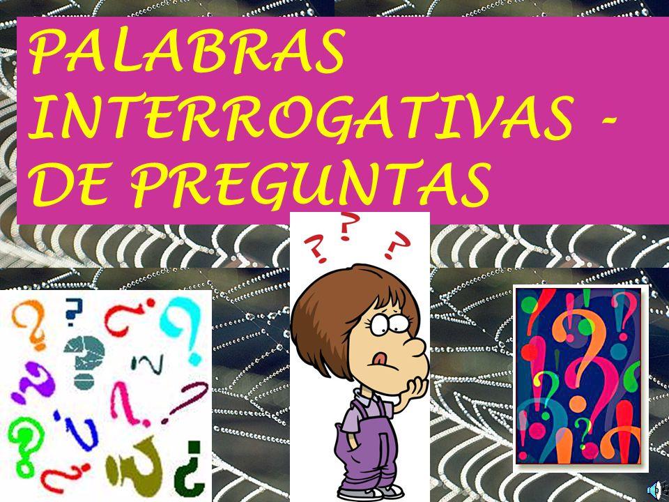 PALABRAS INTERROGATIVAS - DE PREGUNTAS