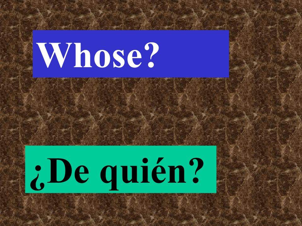 Whose ¿De quién