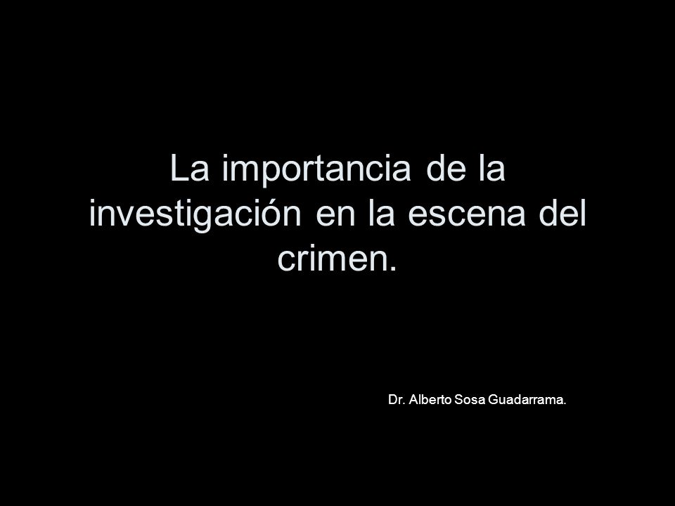 La importancia de la investigación en la escena del crimen.