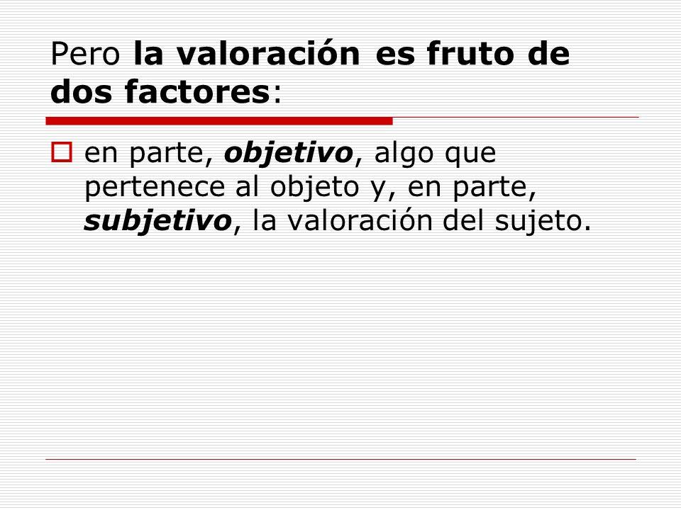 Pero la valoración es fruto de dos factores: