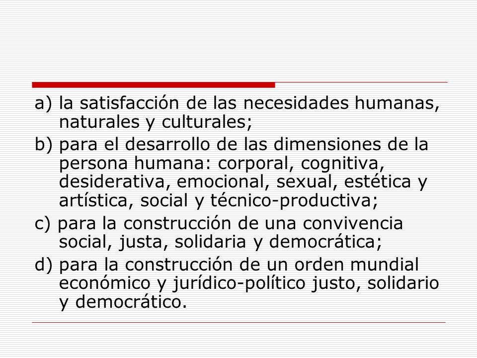 a) la satisfacción de las necesidades humanas, naturales y culturales;