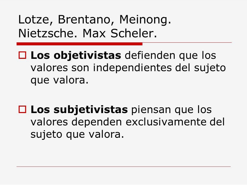 Lotze, Brentano, Meinong. Nietzsche. Max Scheler.