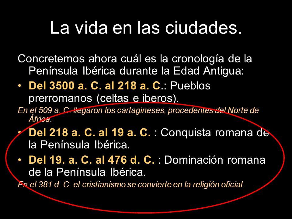 La vida en las ciudades. Concretemos ahora cuál es la cronología de la Península Ibérica durante la Edad Antigua: