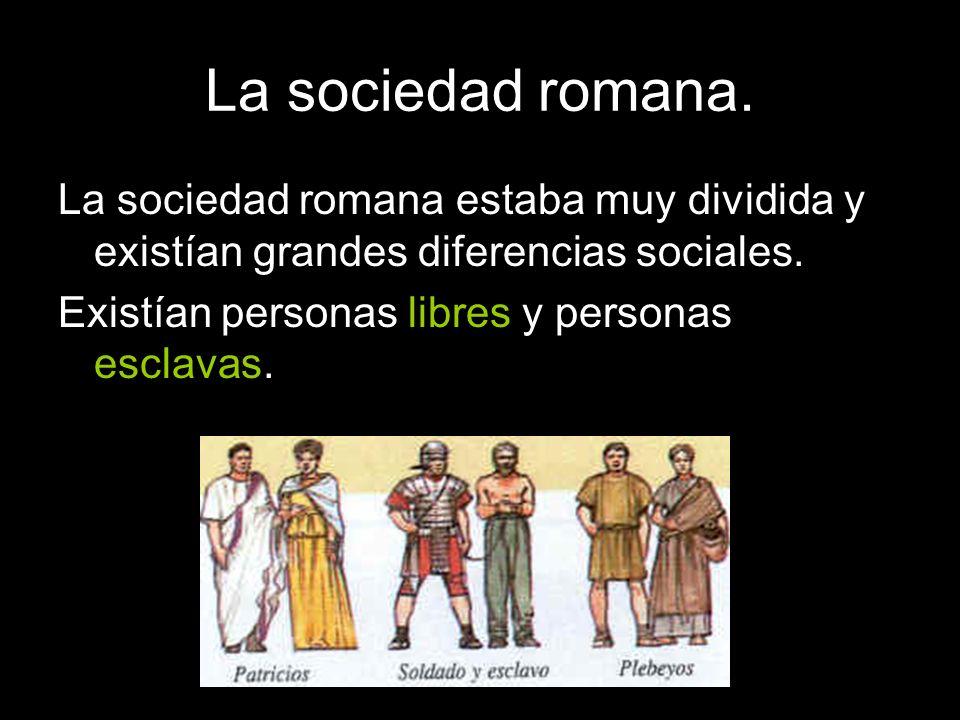 La sociedad romana. La sociedad romana estaba muy dividida y existían grandes diferencias sociales.
