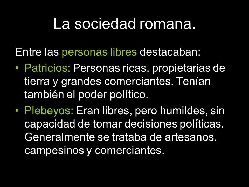 La sociedad romana. Entre las personas libres destacaban: