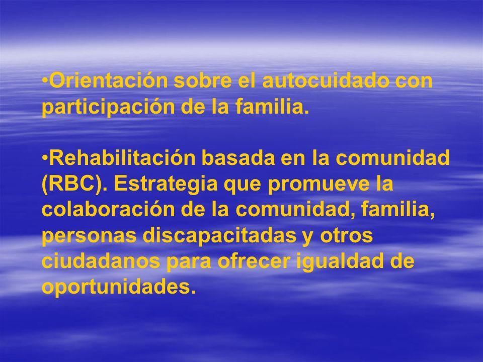Orientación sobre el autocuidado con participación de la familia.