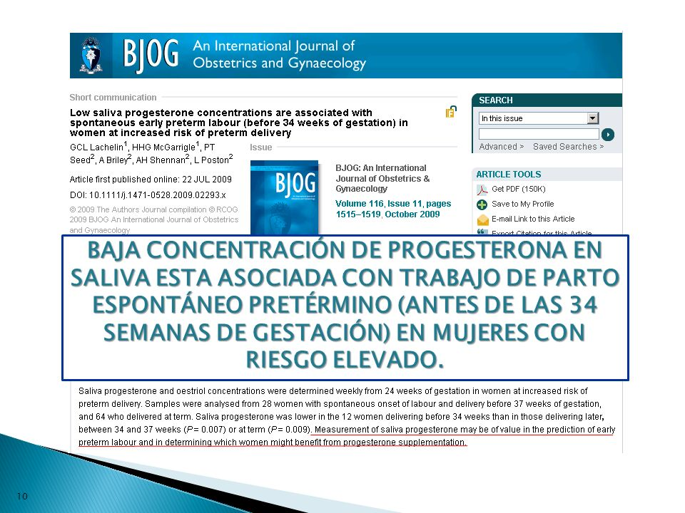 BAJA CONCENTRACIÓN DE PROGESTERONA EN SALIVA ESTA ASOCIADA CON TRABAJO DE PARTO ESPONTÁNEO PRETÉRMINO (ANTES DE LAS 34 SEMANAS DE GESTACIÓN) EN MUJERES CON RIESGO ELEVADO.