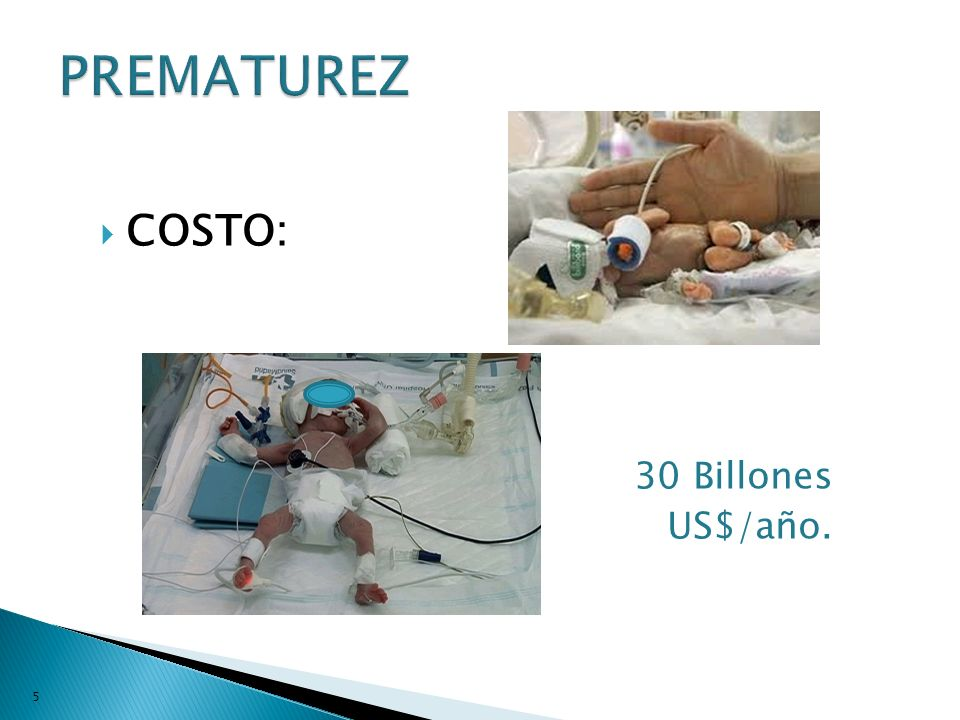 PREMATUREZ COSTO: 30 Billones US$/año.