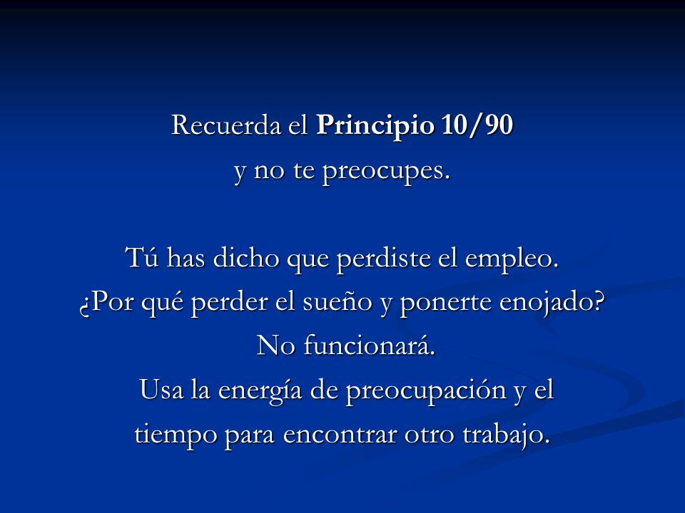 Recuerda el Principio 10/90 y no te preocupes.