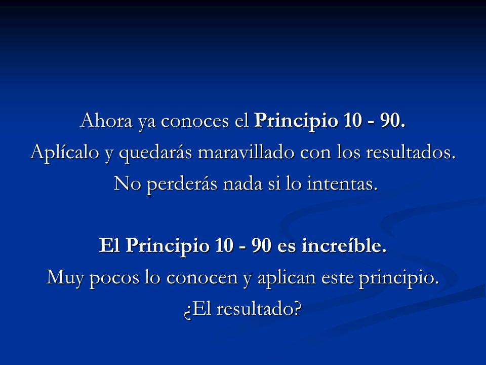 El Principio 10 - 90 es increíble.