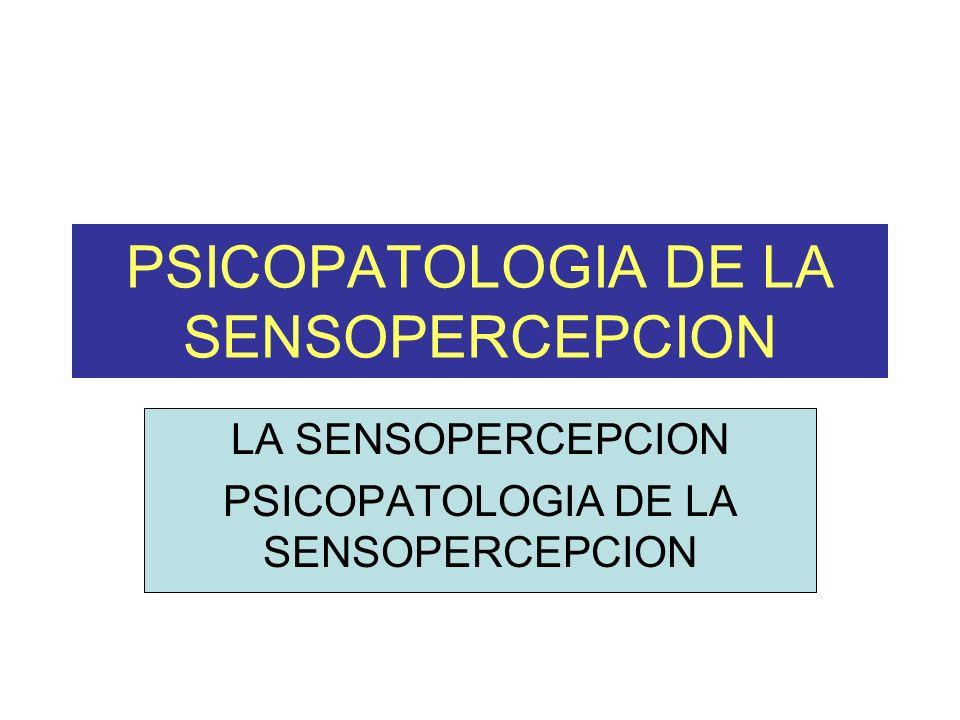 PSICOPATOLOGIA DE LA SENSOPERCEPCION