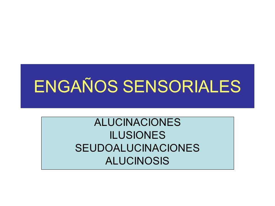 ALUCINACIONES ILUSIONES SEUDOALUCINACIONES ALUCINOSIS