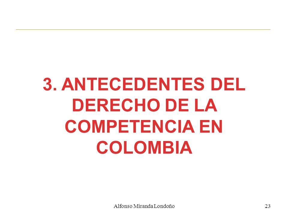 3. ANTECEDENTES DEL DERECHO DE LA COMPETENCIA EN COLOMBIA