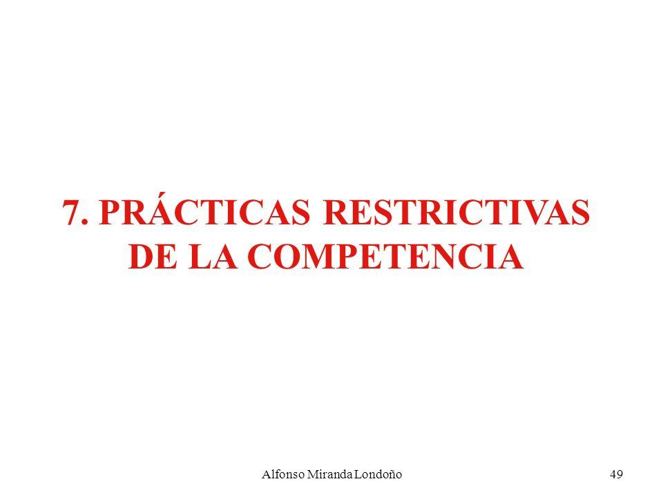 7. PRÁCTICAS RESTRICTIVAS DE LA COMPETENCIA