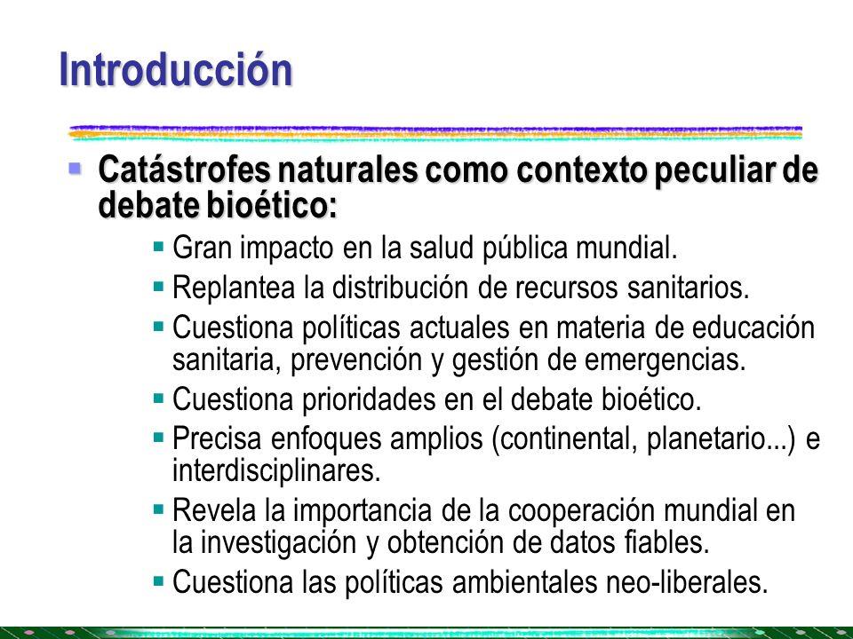 Introducción Catástrofes naturales como contexto peculiar de debate bioético: Gran impacto en la salud pública mundial.