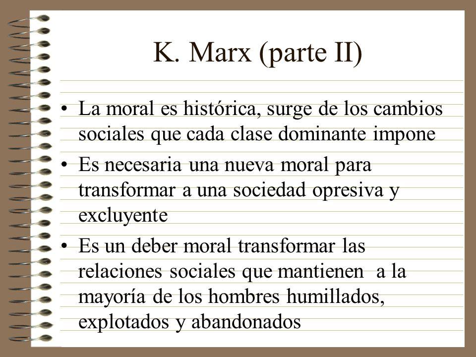 K. Marx (parte II) La moral es histórica, surge de los cambios sociales que cada clase dominante impone.