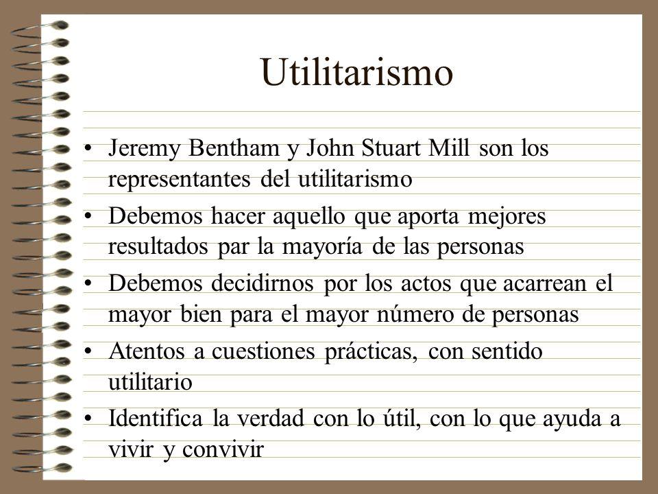 Utilitarismo Jeremy Bentham y John Stuart Mill son los representantes del utilitarismo.
