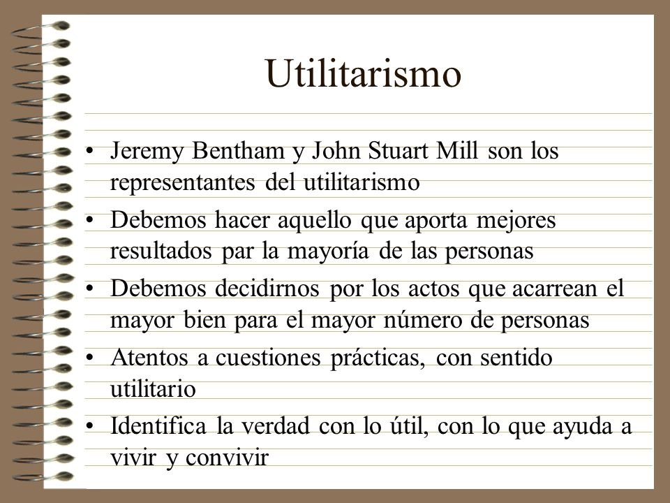 UtilitarismoJeremy Bentham y John Stuart Mill son los representantes del utilitarismo.