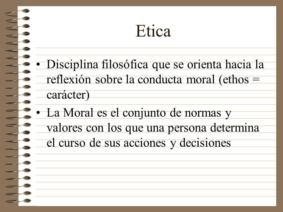 Etica Disciplina filosófica que se orienta hacia la reflexión sobre la conducta moral (ethos = carácter)