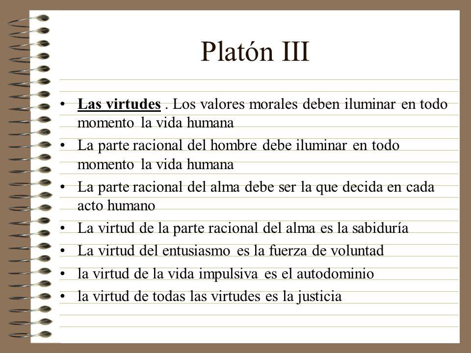 Platón III Las virtudes . Los valores morales deben iluminar en todo momento la vida humana.