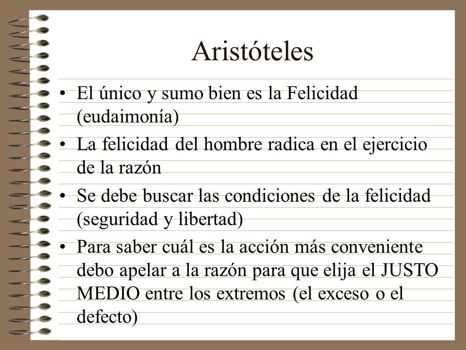 Aristóteles El único y sumo bien es la Felicidad (eudaimonía)