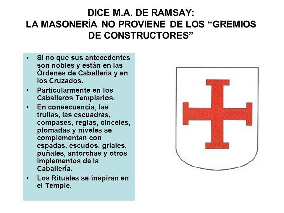 DICE M.A. DE RAMSAY: LA MASONERÍA NO PROVIENE DE LOS GREMIOS DE CONSTRUCTORES
