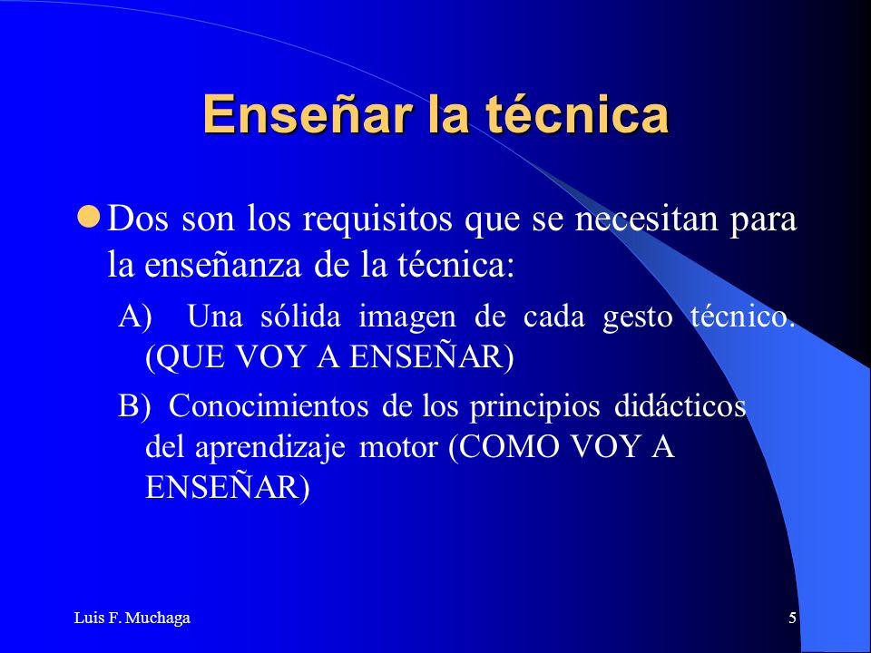 Enseñar la técnica Dos son los requisitos que se necesitan para la enseñanza de la técnica: