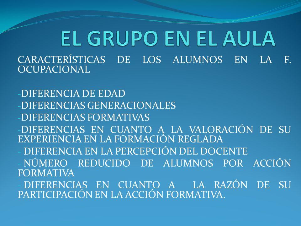 EL GRUPO EN EL AULA CARACTERÍSTICAS DE LOS ALUMNOS EN LA F. OCUPACIONAL. DIFERENCIA DE EDAD. DIFERENCIAS GENERACIONALES.