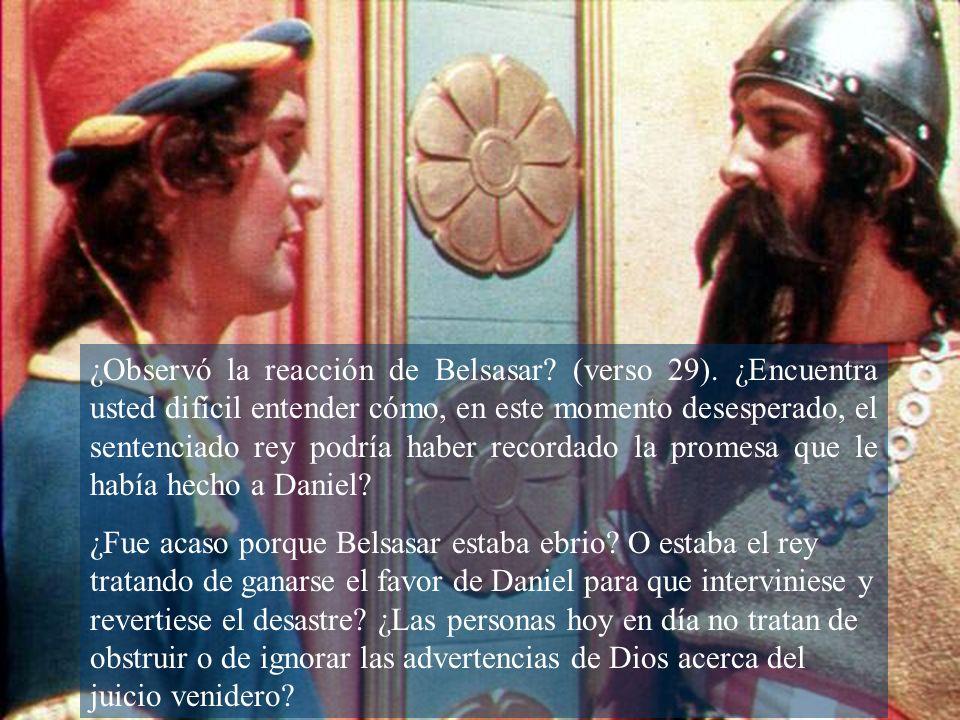 ¿Observó la reacción de Belsasar. (verso 29)