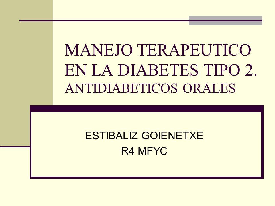 MANEJO TERAPEUTICO EN LA DIABETES TIPO 2. ANTIDIABETICOS ORALES