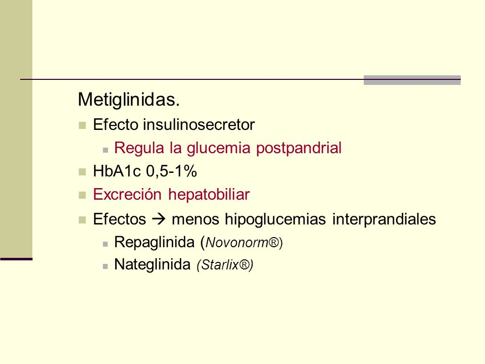 Metiglinidas. Efecto insulinosecretor Regula la glucemia postpandrial
