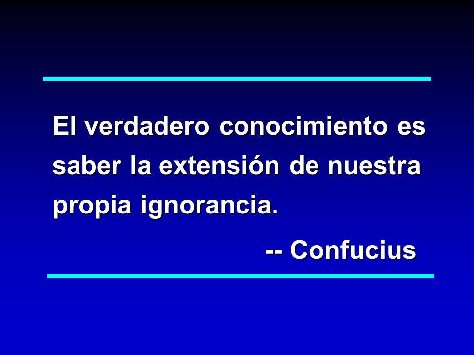 El verdadero conocimiento es saber la extensión de nuestra propia ignorancia.