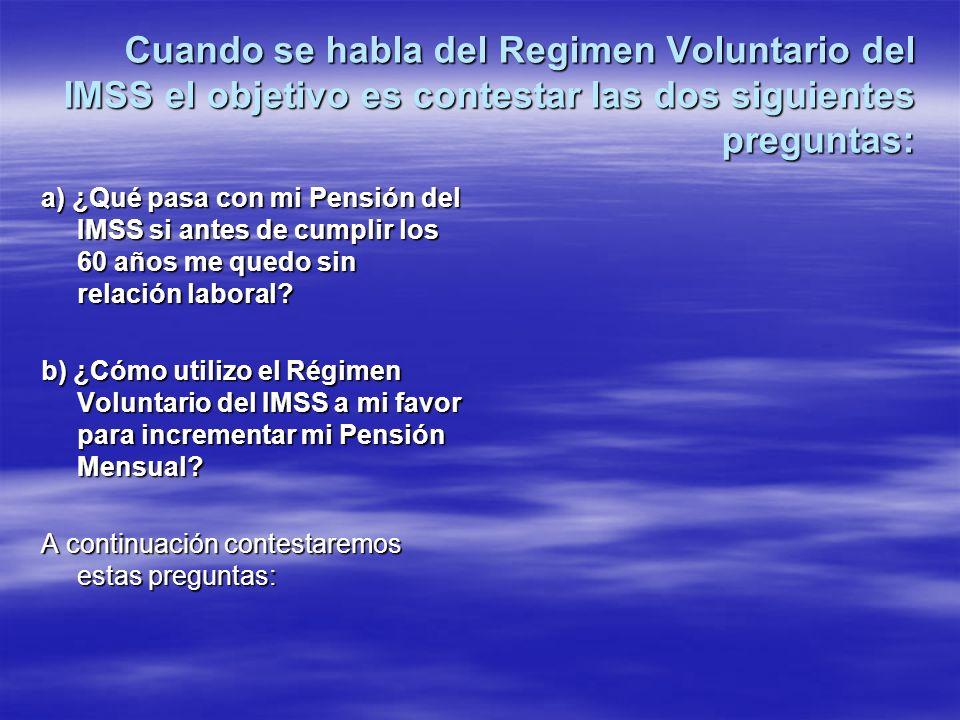 Cuando se habla del Regimen Voluntario del IMSS el objetivo es contestar las dos siguientes preguntas: