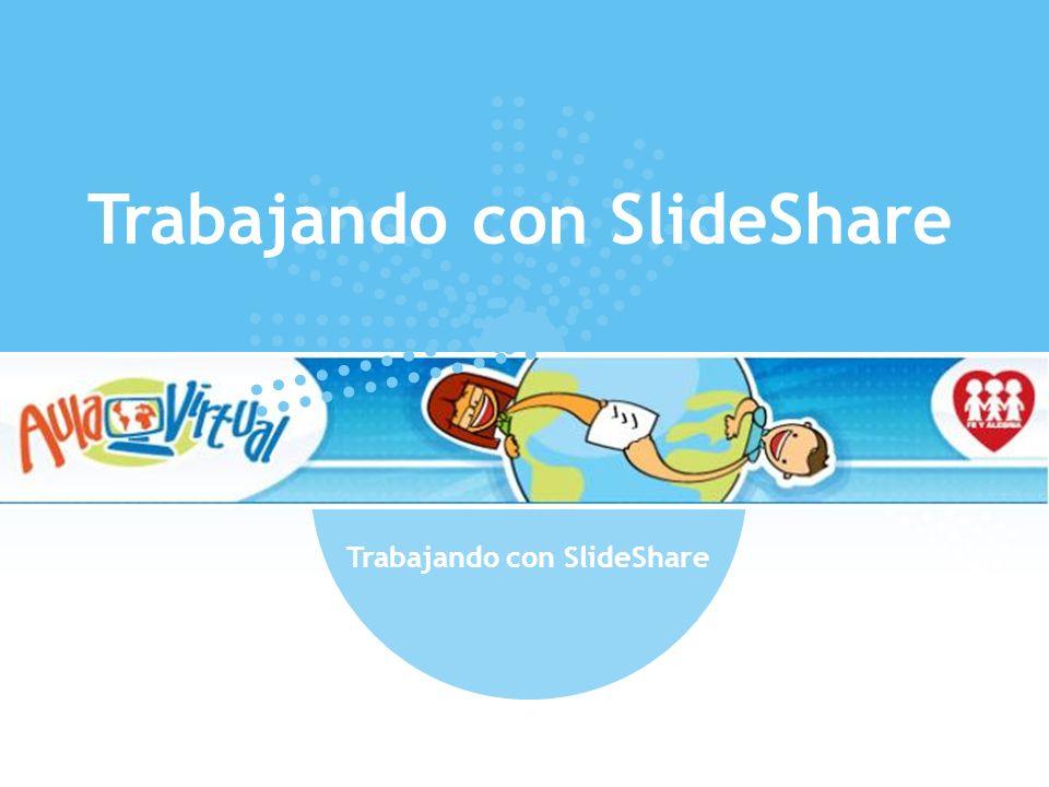 Trabajando con SlideShare Trabajando con SlideShare