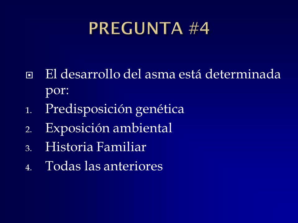 PREGUNTA #4 El desarrollo del asma está determinada por: