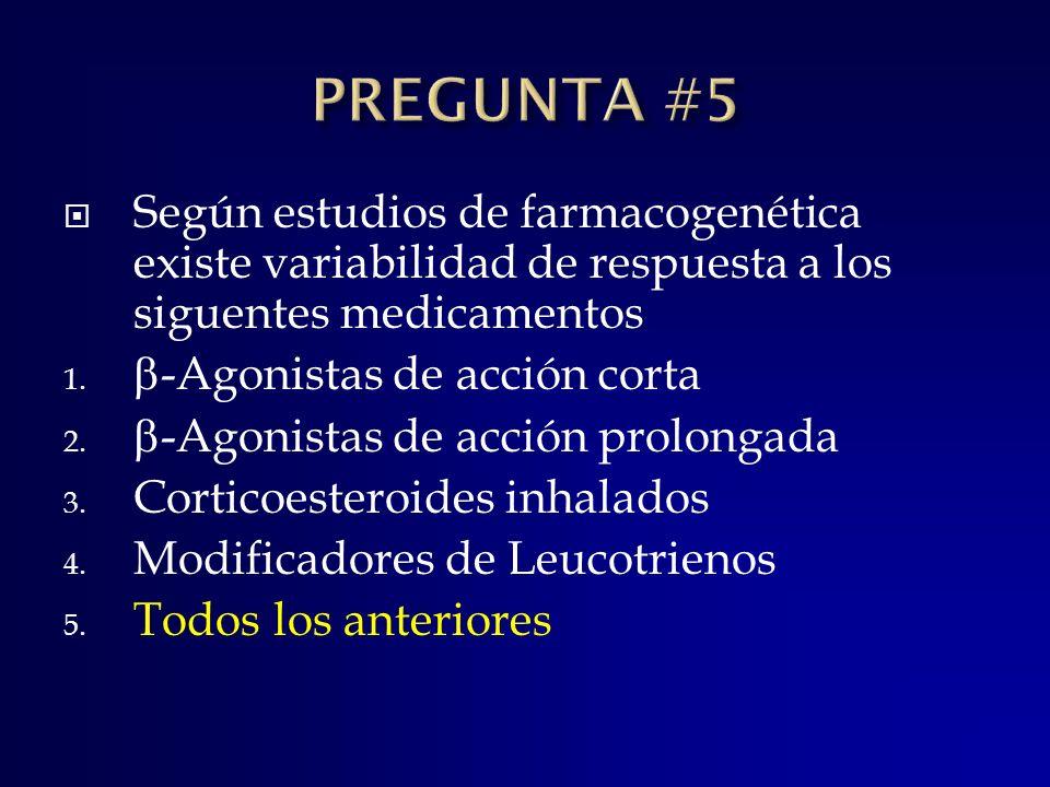 PREGUNTA #5 Según estudios de farmacogenética existe variabilidad de respuesta a los siguentes medicamentos.