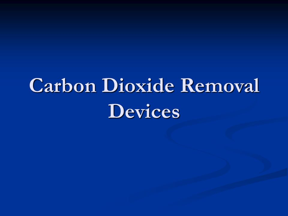 Carbon Dioxide Removal Devices